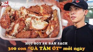 """Hot Boy 2K Bán Sạch 300 Con """" Gà Tắm Ớt """" Mỗi Ngày   Món Ngon Yan Food"""