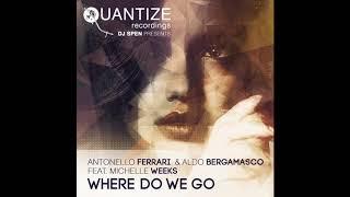Antonello Ferrari, Aldo Bergamasco & Michelle Weeks - Where Do We Go (F& B Extravaganza Mix)