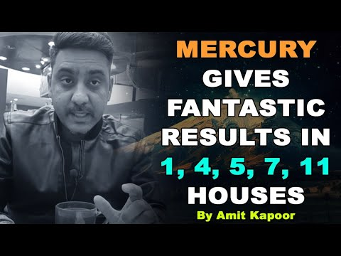 MERCURY GIVES FANTASTIC RESULTS IN 1, 4, 5, 7, 11 HOUSES