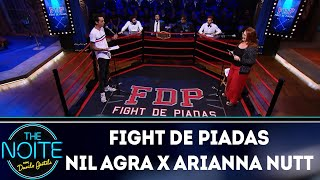 Fight De Piadas: Nil Agra X Arianna Nutt   EP. 37 | The Noite (041218)