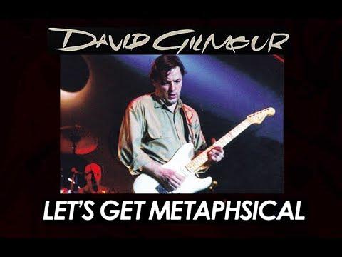 """Pink Floyd's David Gilmour - """" Lets Get  Metaphysical"""""""