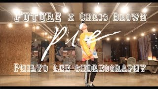 Future ft. Chris Brown - PIE | Philyo Lee Choreography | ONE LOVE DANCE STUDIO