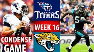 🁢 2016 🁢 TEN Titans @ JAX Jaguars 🁢 Week 16 🁢 Condense Game