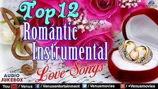Top 12 - Romantic Instrumental : Hindi Love Songs | Audio