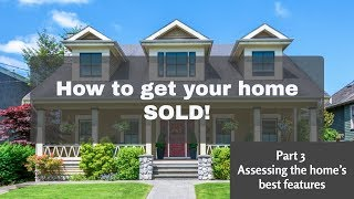 How to get your home SOLD (Part 3 - Assessing the home's best features)