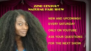 Natural Hair Show:  New and Upcoming!!! Ask Your Questions NOW!!