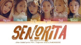 (G)I DLE (여자아이들)   Senorita (Color Coded Lyrics EngRomHan가사)