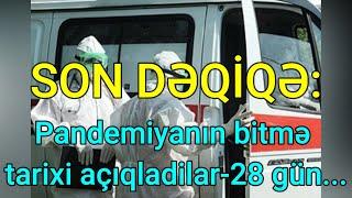 SON DƏQİQƏ: Pandemiyanın bitmə tarixi açıqladilar-28 gün...