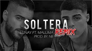 Lunay   Soltera (Remix) Ft. Maluma [Prod. By NB]