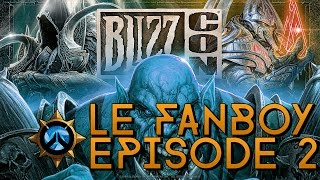 Le Fanboy - Episode 2 - What a Blizzcon !