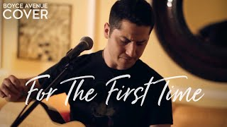 Boyce Avenue - For The First Time (Acoustic) (Cover)