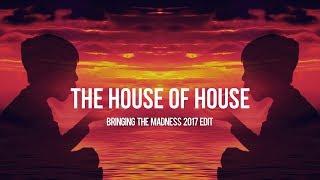 The House Of House (Bringing The Madness 2017 Edit) - Dimitri Vegas & Like Mike vs. Vini Vici