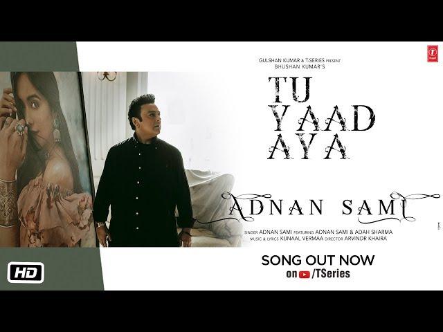 Tu Yaad Aya Video| Adnan Sami |Adah Sharma| Lo Jill | Kunaal Vermaa | Bhushan Kumar |Arvindr Khaira