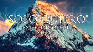 """SOLO QUIERO"" | EXTO ft. DOBLE M | SR - REC."