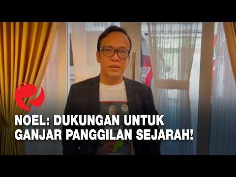 Noel: Dukungan untuk Ganjar Pranowo Panggilan Sejarah!