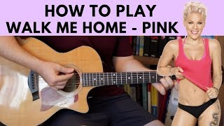 How To Play Walk Me Home – Pink Guitar Tutorial W Chords