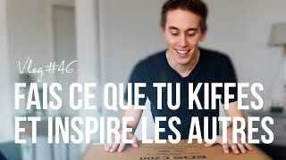 Fais Ce Que Tu KIFFES Et Inspire Les Autres !   VLOG #046