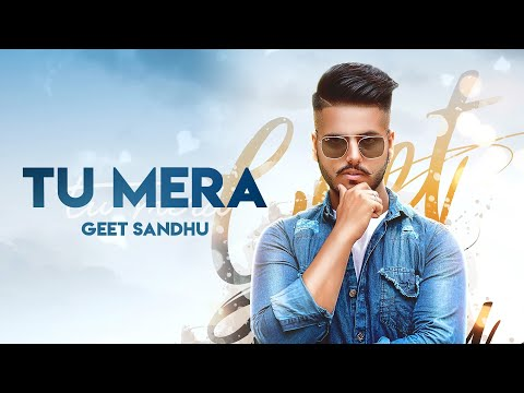 Tu Mera (Full Video) Geet Sandhu I Zeffrozzer I Latest Punjabi Songs 2019