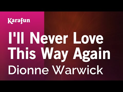 I'll Never Love This Way Again - Dionne Warwick | Karaoke Version | KaraFun