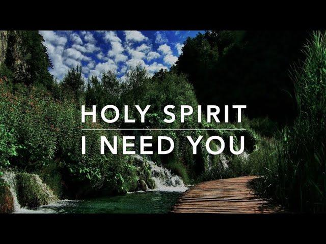 Holy Spirit (I Need You) - Deep Prayer Music | Alone With HIM | Christian Meditation Music | Worship