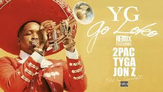 YG   Go Loko (Remix) Ft. 2Pac, Tyga & Jon Z (Official Audio) [Prod By. Remix400]