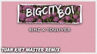 BigCityBoi (Tuấn Kiệt Master Remix) - Binz x Touliver