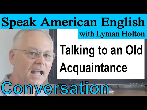 Download English Conversation - Talking to an Old Acquaintance - Video 24 Mp4 HD Video and MP3