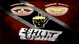 Trinidad James - Shut Up  FT.  Travi$ Scott