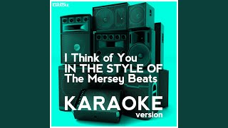 I Think of You (In the Style of the Mersey Beats) (Karaoke Version)