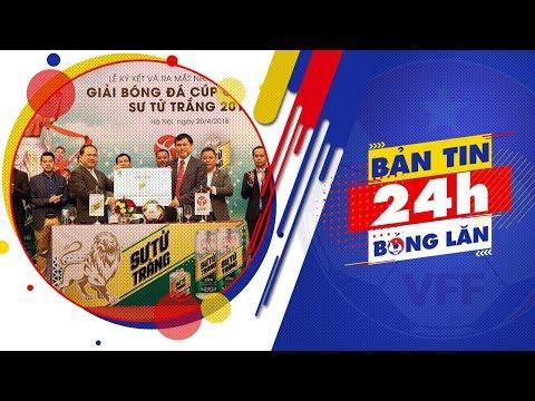 24h BÓNG LĂN SỐ 14   VPF ra mắt nhà tài trợ chính thức Cup Quốc gia - Sư tử trắng 2018   VFF Channel