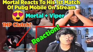 MortaL Reacts To His 1st Match Of Pubg Mobile On Stream | Mortal Celebrates 1Year Stream Anniversary