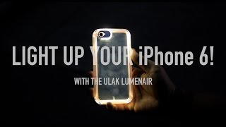 Light Up Your IPhone 6/6s With Ulak Lumenair Case!