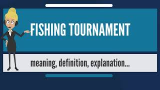 What is FISHING TOURNAMENT? What does FISHING TOURNAMENT mean? FISHING TOURNAMENT meaning