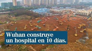 Wuhan construye un hospital en 10 días para los afectados por el coronavirus