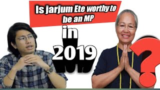 Is Jarjum Ete worthy to be an MP | arunachal | west| 2019