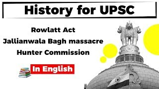History of UPSC - Rowlatt Act, Jallianwala Bagh Massacre and Hunter Commission explained
