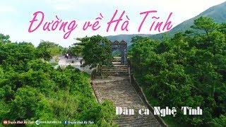 Đường về Hà Tĩnh | Ai đi xa cũng muốn về - Dân ca Nghệ Tĩnh