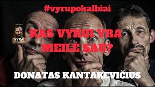 Vyrai/Donatas Kantakevičius & Darius Kiaulakis - Kas yra vyrams meilės sau?