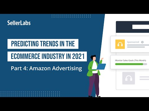 Predicting Trends in the eCommerce Industry in 2021 | Part 4: Amazon Advertising