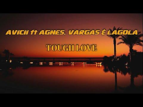 Avicii ft Agnes, Vargas & Lagola - Tough Love(Traduzione in ITALIANO)