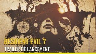 [Resident Evil 7] - Trailer de lancement - PS4, XBOX ONE, PC