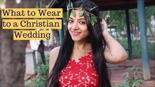 What To Wear To A Christian Wedding | Indian Wedding Outfit Ideas