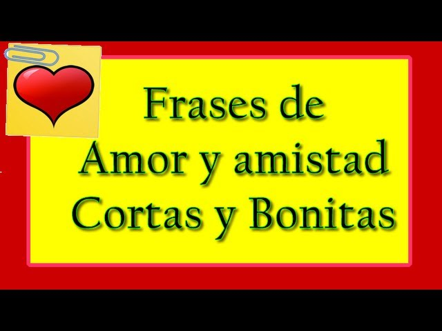 Video Frases De Amor Y Amistad Cortas Y Bonitas