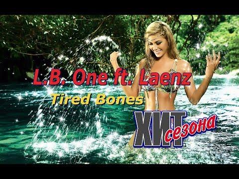 L. B . One ft  Laenz  - Tired Bones -  NEW REMIX