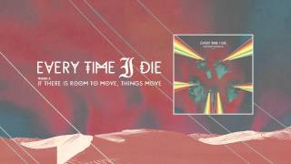 "Every Time I Die - ""If There Is Room To Move, Things Move"" (Full Album Stream)"