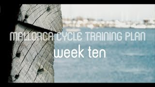 Mallorca Cycle Training: Going From Unfit To Trained Athlete. (Week 10)