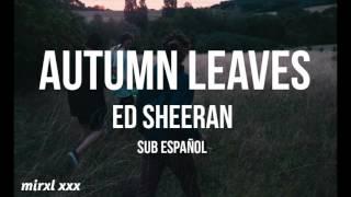 Autumn leaves - Ed Sheeran [sub español]