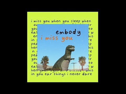 Embody I Miss You