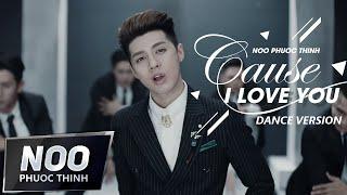 Cause I Love You | Dance Version | Official MV | Noo Phước Thịnh