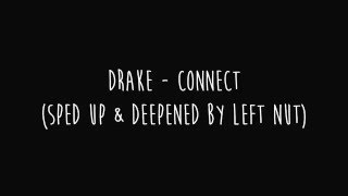 Drake - Connect (Sped Up and Deepened)